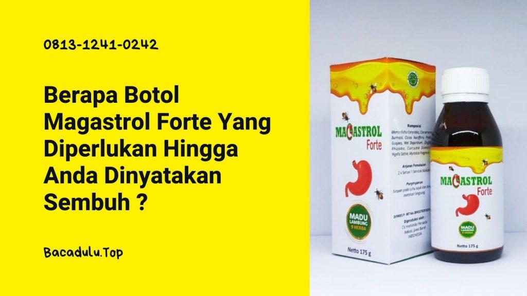 Berapa Botol Magastrol Forte Yang Diperlukan Hingga Anda Dinyatakan Sembuh ?