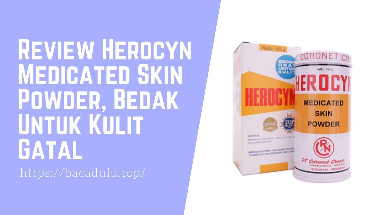 Review Herocyn Medicated Skin Powder, Bedak Untuk Kulit Gatal Manfaat Harga Testimoni Efek Samping Cara Pakai Aturan Pakai Apotik
