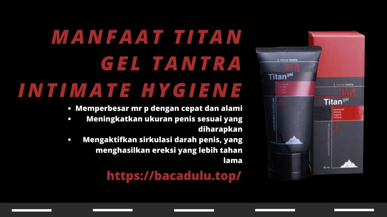 Manfaat Titan Gel Tantra Intimate Hygiene